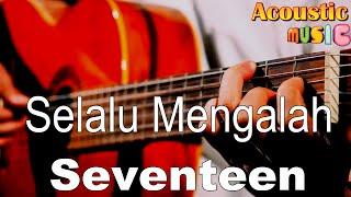 Selalu Mengalah - Seventeen (Karaoke Acoustic)