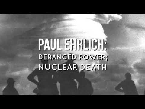 Paul Ehrlich: Deranged Power; Nuclear Death