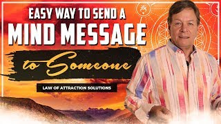 Easy Way to Send a Mind Message to Someone - Law of Attraction Telepathy
