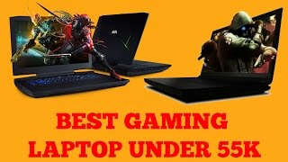 BEST GAMING LAPTOP UNDER 55K (55,000) available in India.