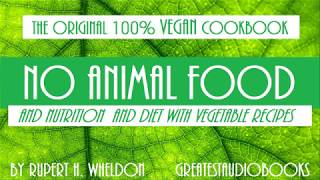 NO ANIMAL FOOD (The Original 100% Vegan Cookbook)  - FULL AudioBook | GreatestAudioBooks