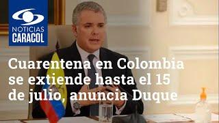 Cuarentena en Colombia se extiende hasta el 15 de julio, anuncia Duque