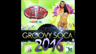 BUBBLER SOUND GROOVY SOCA 2016 MIX [ FREE DOWNLAD ] WITH TRACKLIST