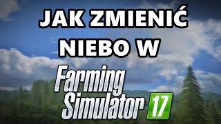 Jak zmienić niebo w FS17? ㋡ Poradnik do Farming Simulator 17 ㋡ Arikson