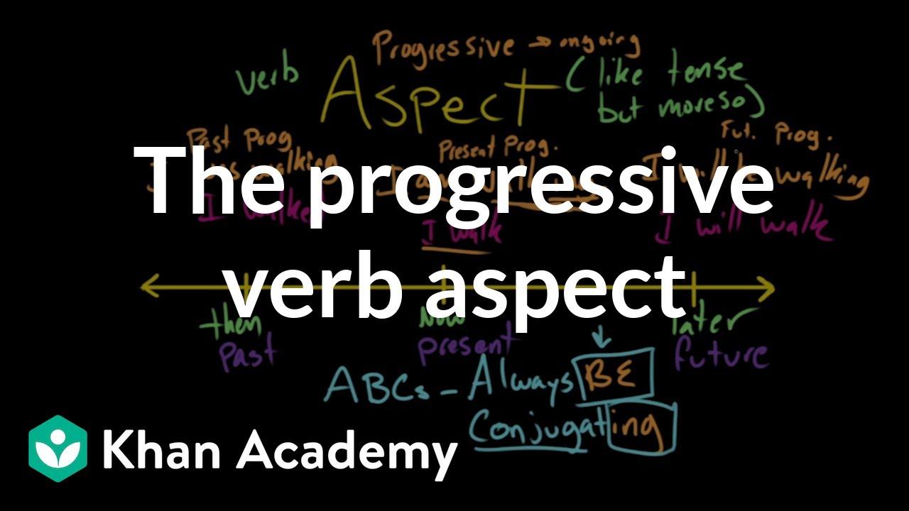 Progressive Aspect (video)   Khan Academy [ 720 x 1280 Pixel ]