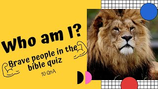 Who am I? 💪 Bible trİvia quiz questions on brave people in the bible 💪 10 Questions and answers