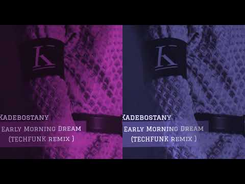 Kadebostany - Early Morning Dream ( TECHFUNK Remix )