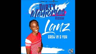 Lanz - Grow In A Yuh [Dirty Memories Riddim] - October 2017