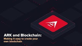 ARK and Blockchain: Making it easy to create your own blockchain. thumbnail