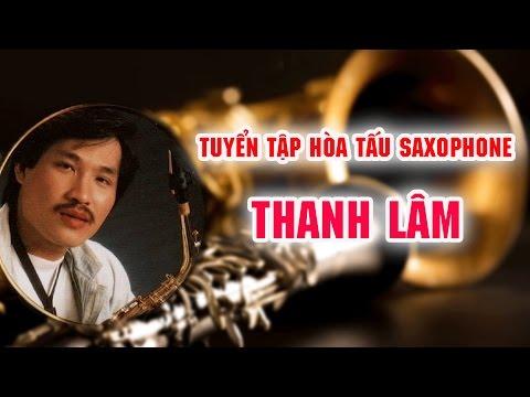 Saxophone Thanh Lâm | Tuyển Tập Hòa Tấu Saxophone Thanh Lâm Hay Nhất