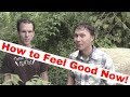 How to Feel Good RIGHT NOW - 8 Best Ways