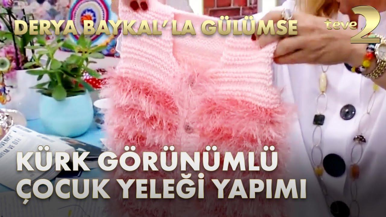 Derya Baykal'la Gülümse: Kürk Görünümlü Kız Çocuğu Yeleği Yapımı