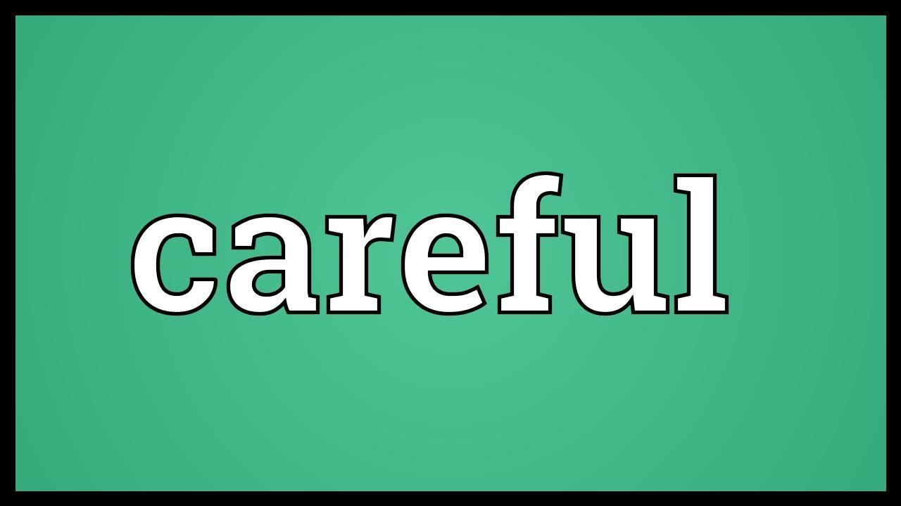 Careful and thorough