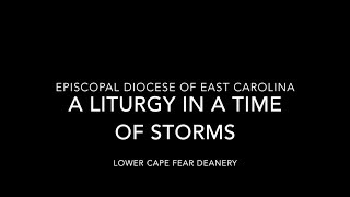A Liturgy in a time of Storms - Episcopal Diocese of East Carolina -  Lower Cape Fear Deanery