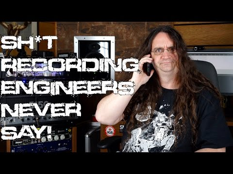 Things Recording Engineers NEVER SAY!!