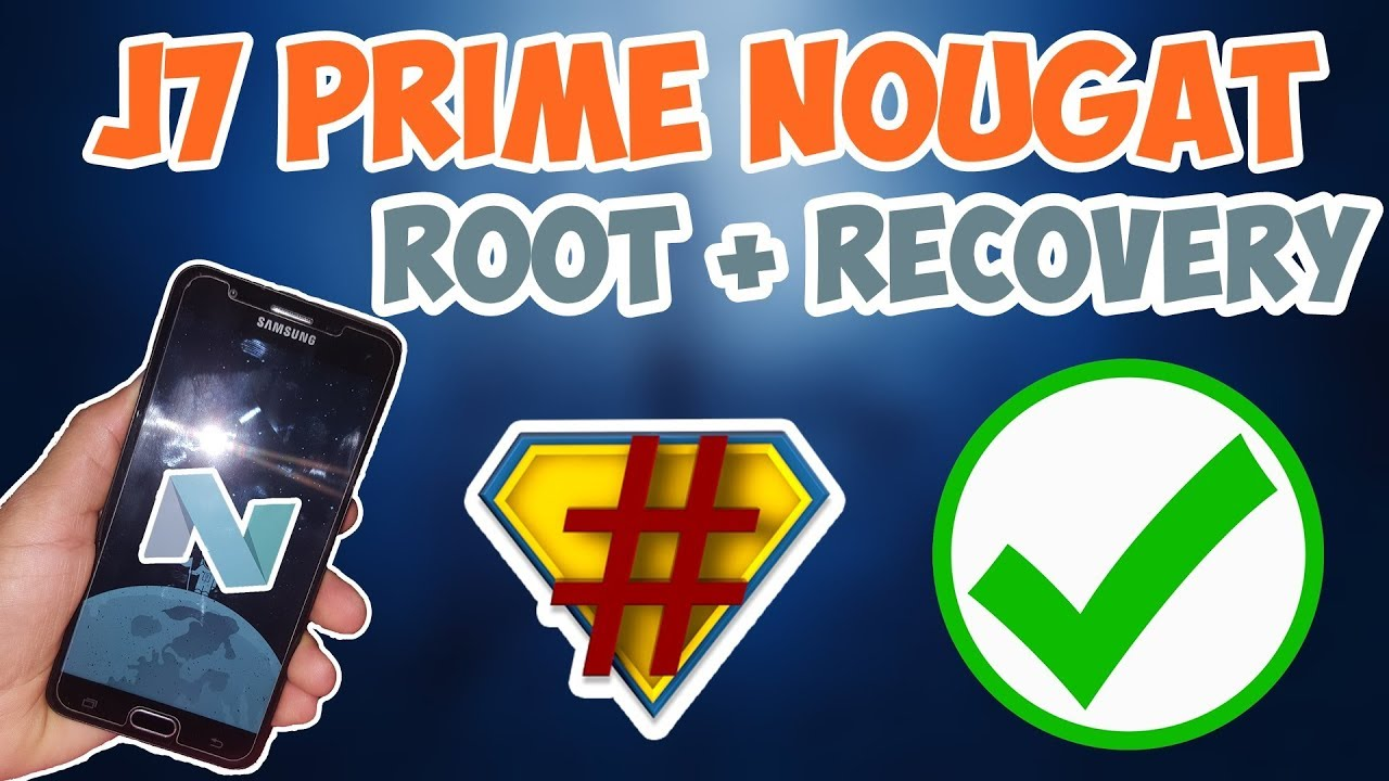 J7 Prime Nougat 7 0: Root + TWRP Recovery Easy (Step By Step) With J5 Prime
