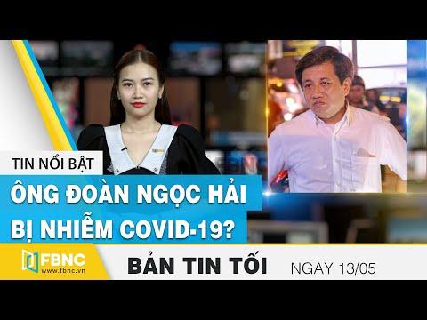 Tin tức, Bản tin tối 13/5 | Ông Đoàn Ngọc Hải bị nhiễm covid-19 ? | FBNC