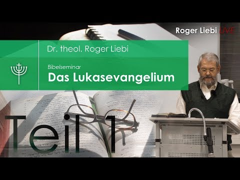 Dr. theol. Roger Liebi - Das Lukasevangelium ab Kapitel 6 / Teil 1