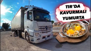 Tır'da Kavurmalı Yumurta / 2 Tır Peş Peşe SAMSUN-KONYA SEFERİ…!