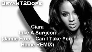 Ciara - Like A Surgeon (Jamie Foxx - Can I Take You Home REMIX)