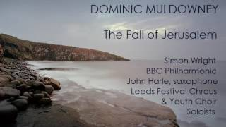 Dominic Muldowney: The Fall of Jerusalem  [Wright-BBC PO, etc] premiere