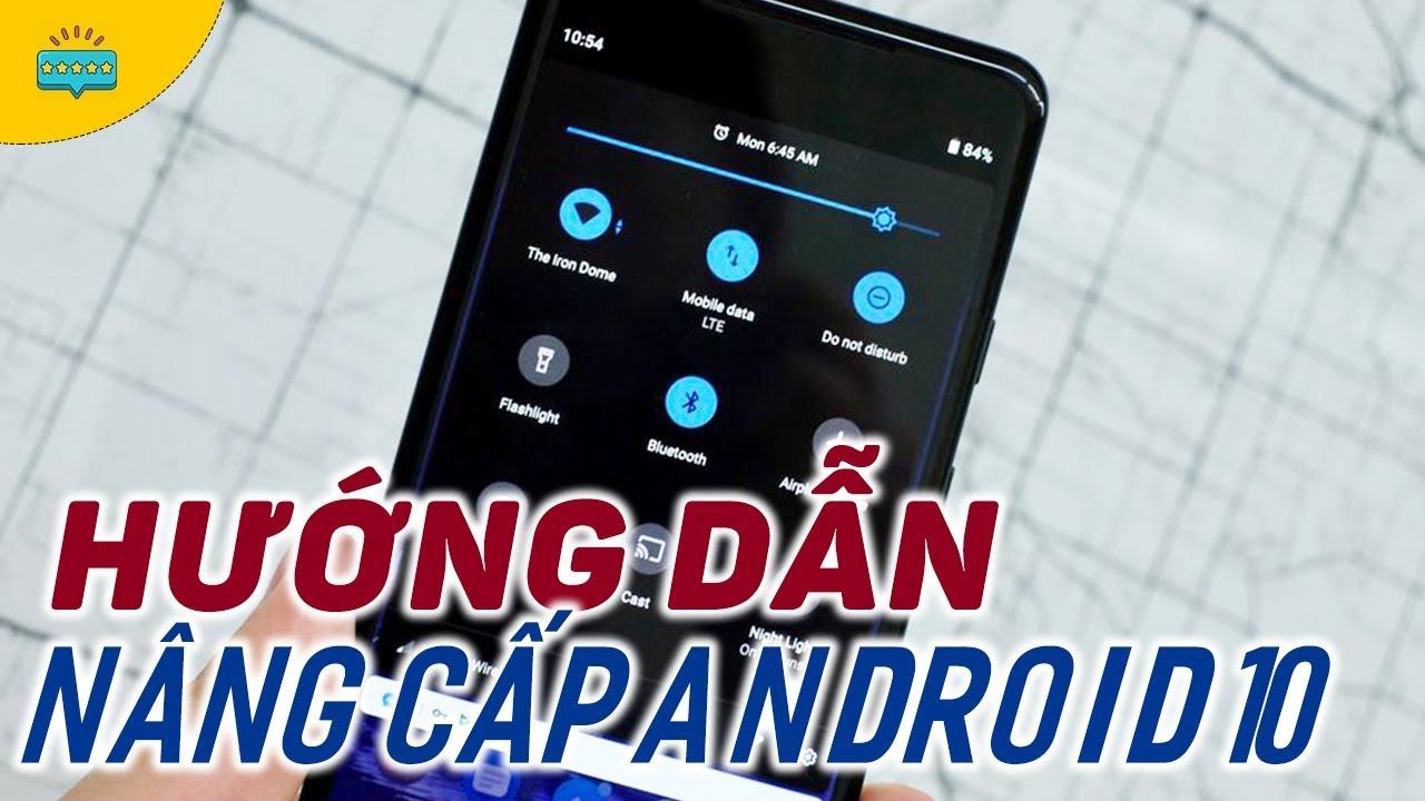 Hướng dẫn chi tiết cập nhật Android 10 ( Android Q ) cực nhanh