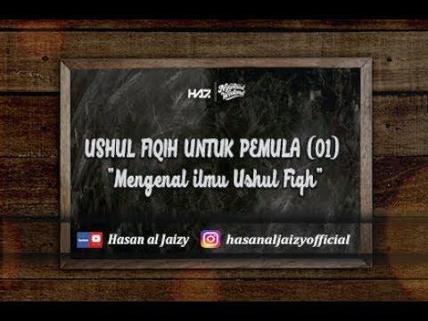 "USHUL FIQIH UNTUK PEMULA (01) ""Mengenal ilmu Ushul Fiqh"" [Ustadz Hasan al-Jaizy]"