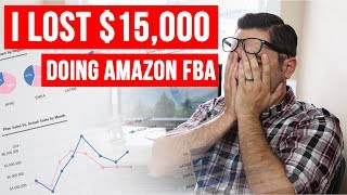 How I Lost $15k on Amazon FBA | The Truth About Amazon FBA