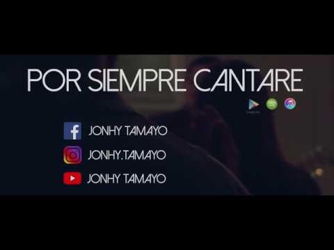 Por Siempre Cantaré - Jonhy Tamayo - Video Oficial