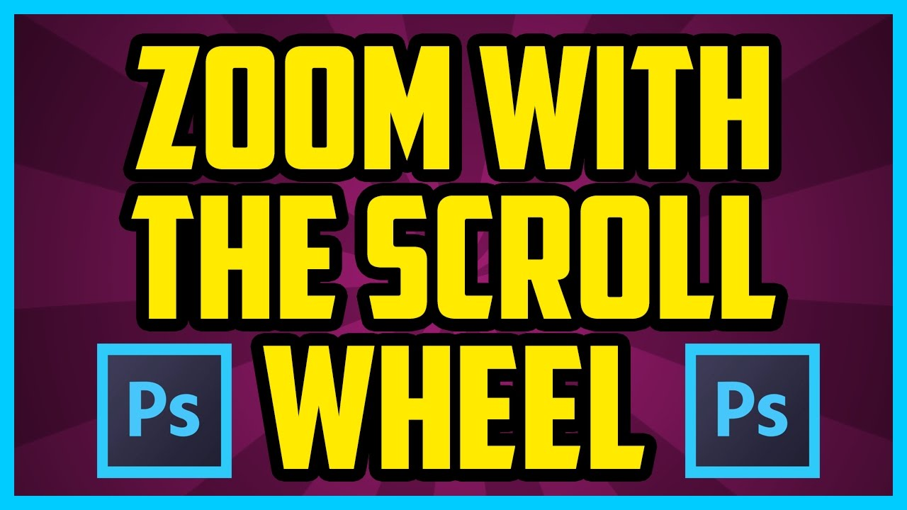 How To Zoom With Scroll Wheel In Photoshop CC 2017 (QUICK & EASY) - Mouse  Wheel Zoom Tips Photoshop