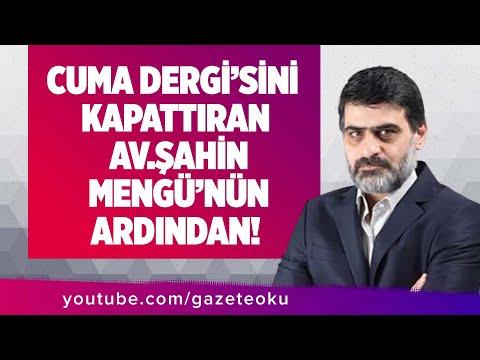 CUMA DERGİ'SİNİ KAPATTIRAN AV.ŞAHİN MENGÜ'NÜN ARDINDAN!