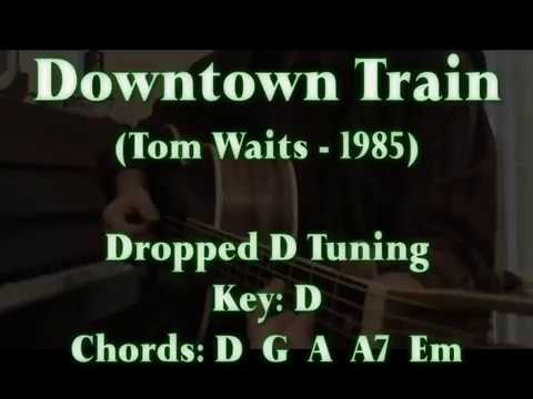 DOWNTOWN TRAIN (Tom Waits) -  Lyrics & Chords