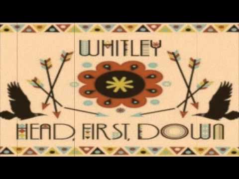 Whitley - Head, First, Down.