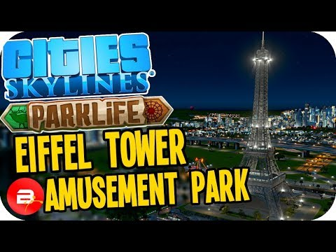 Cities Skylines Parklife - EIFFEL TOWER AMUSEMENT PARK! #32 Cities Skylines Parklife DLC