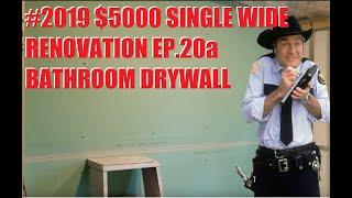 #2019 $5000 SINGLE WIDE MOBILE HOME RENOVATION EP.20a  BATHROOM DRYWALL