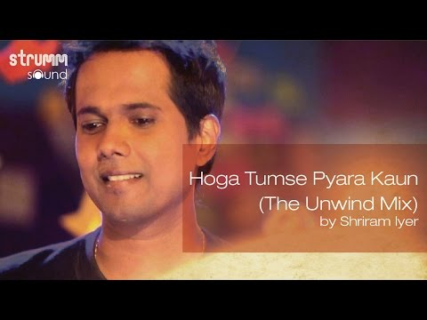 Hoga Tumse Pyara Kaun (The Unwind Mix) by Shriram Iyer