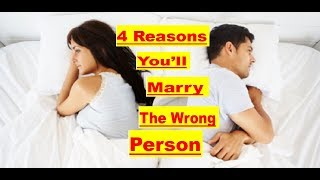 4 Reasons You Will Marry The Wrong Person | The Psalmist