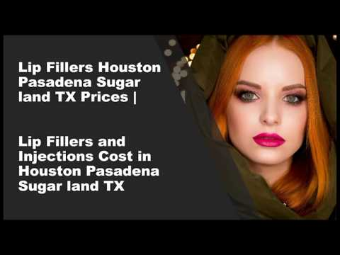 Lip Fillers Houston Pasadena Sugar land TX Prices | Lip Fillers and Injections Cost in Houston