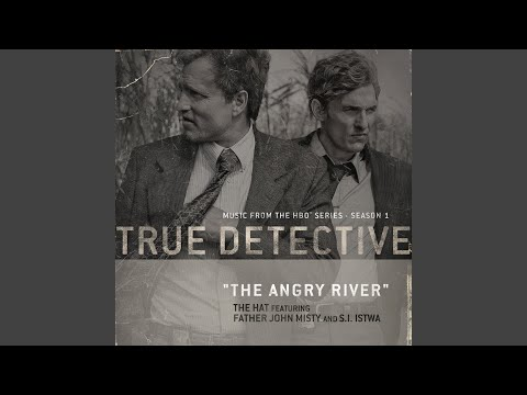 The Angry River (feat. Father John Misty and S.I. Istwa) (Theme From the HBO® Series True...