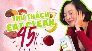 Eat Clean #9 | Thực đơn EAT CLEAN 45k | Rẻ, ngon, giảm mỡ hiệu quả ♡ Hana Giang Anh