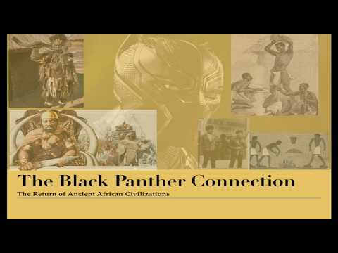 Black Panther Connection: The Return of the Ancient African Civilizations   Part 2
