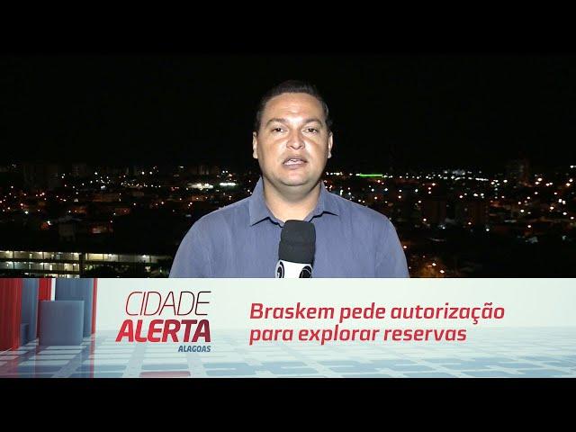 Braskem pede autorização para explorar reservas fora do perímetro urbano