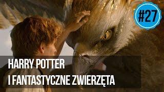 #27 Harry Potter i Fantastyczne Zwierzęta