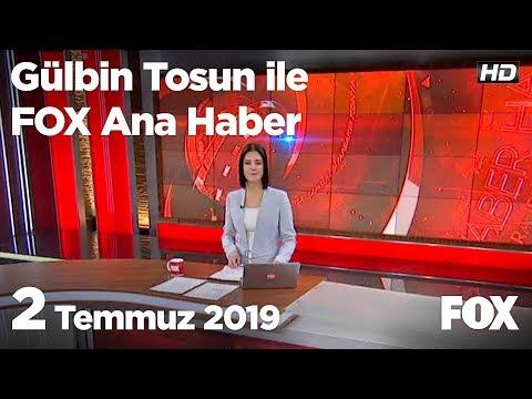 2 Temmuz 2019 Gülbin Tosun Ile FOX Ana Haber