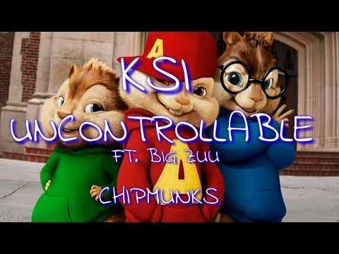 KSI - UNCONTROLLABLE  FT. BIG ZUU (CHIPMUNKS)