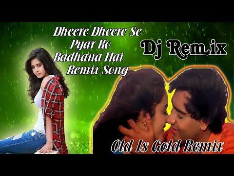 dheere-dheere-se-pyar-ko-badhana-hai-  -old-love-remix-  -2018-dj-song-  -old-is-gold-  -dj-abhishek