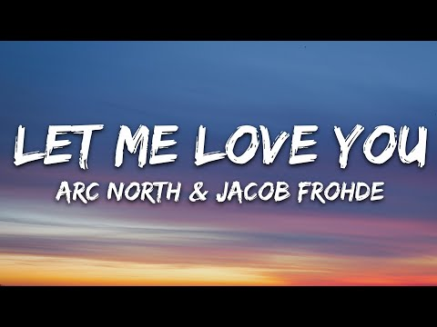 Arc North - Let Me Love You Ft Jacob Frohde