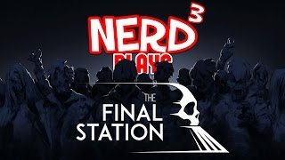 Nerd³ Plays... The Final Station - Na Na Na Naaaa