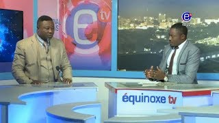 THE 6PM NEWS (GUEST: Bar Phrobert NKAMWAH LIMEN) TUESDAY OCTOBER 9th 2018 - EQUINOXE TV