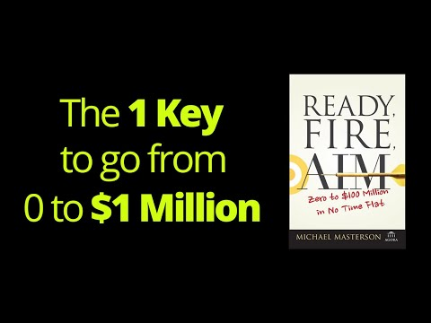 The Most Important Key To Go From 0 To $1 Million In Revenue | Ready, Fire, Aim By Michael Masterson